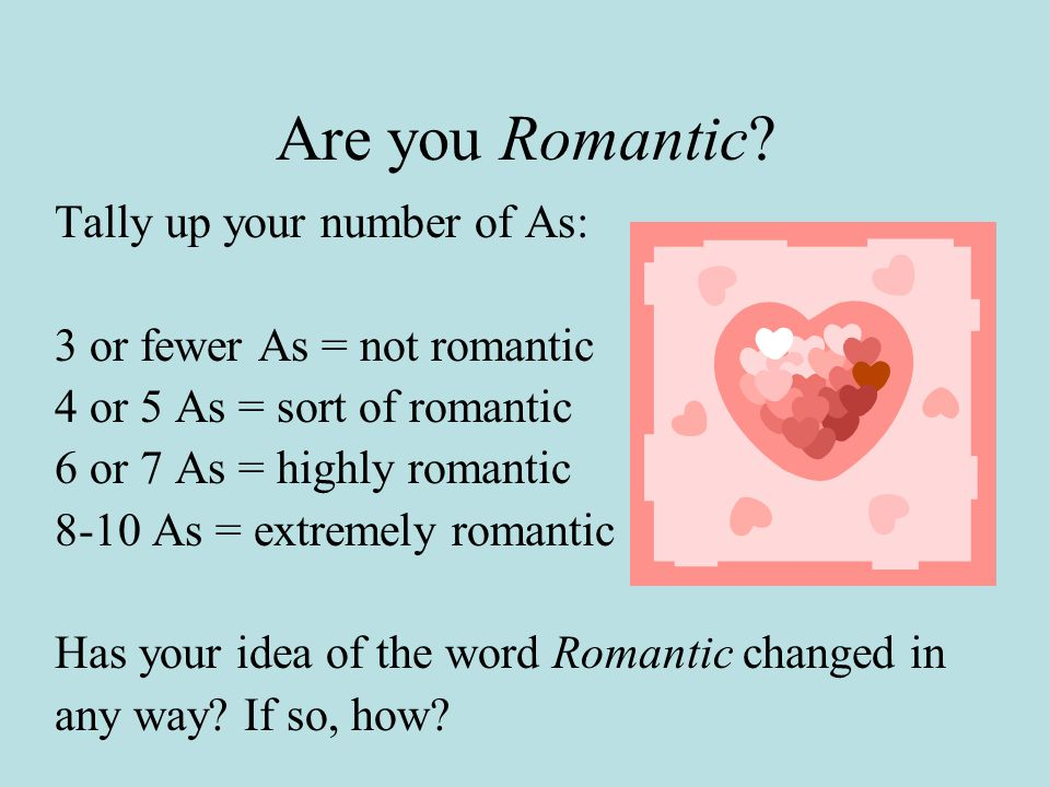 Are you Romantic Tally up your number of As: