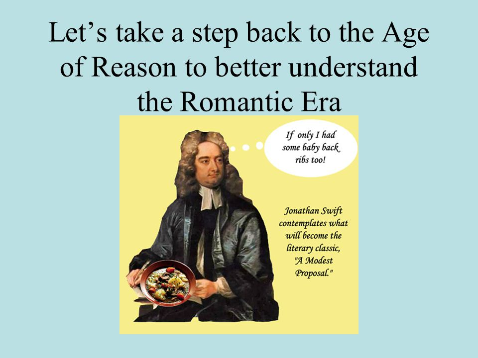 Let's take a step back to the Age of Reason to better understand the Romantic Era