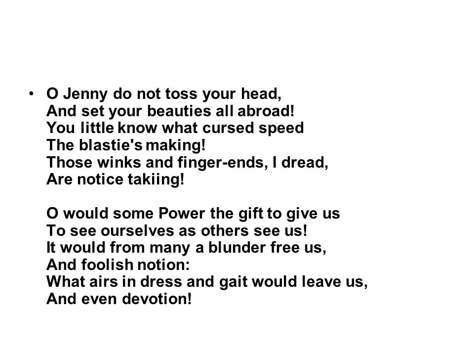 O Jenny do not toss your head, And set your beauties all abroad