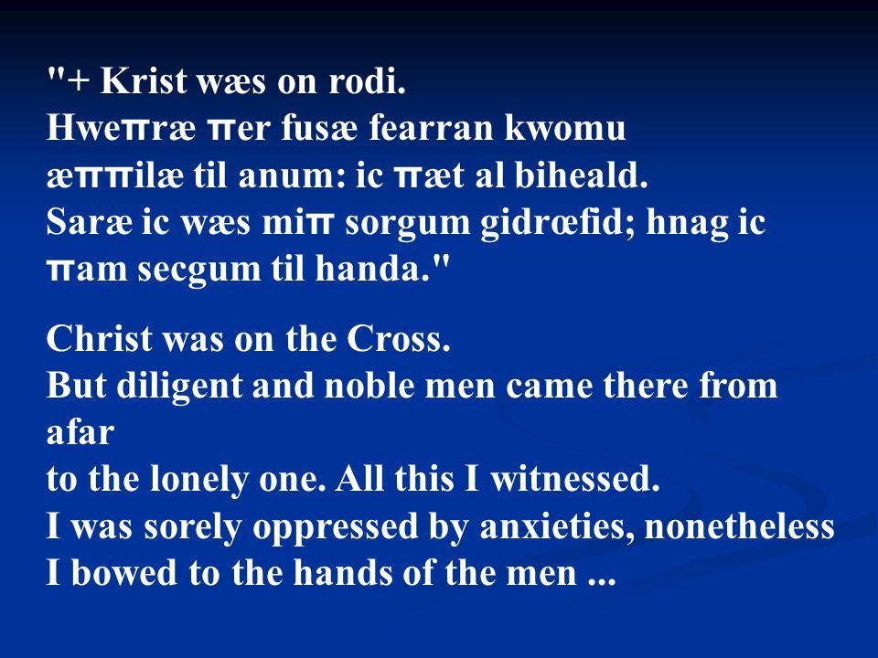 + Krist wæs on rodi. Hweπræ πer fusæ fearran kwomu. æππilæ til anum: ic πæt al biheald.