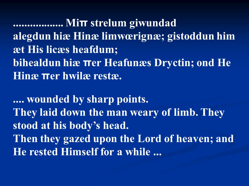 .................. Miπ strelum giwundad alegdun hiæ Hinæ limwœrignæ; gistoddun him æt His licæs heafdum;