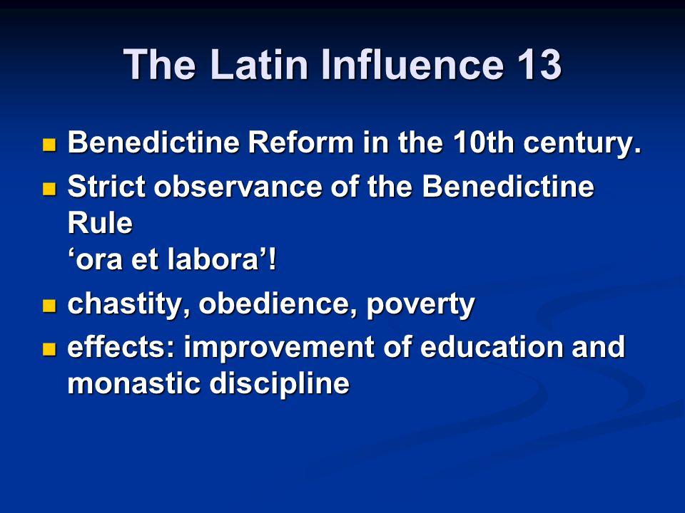 The Latin Influence 13 Benedictine Reform in the 10th century.