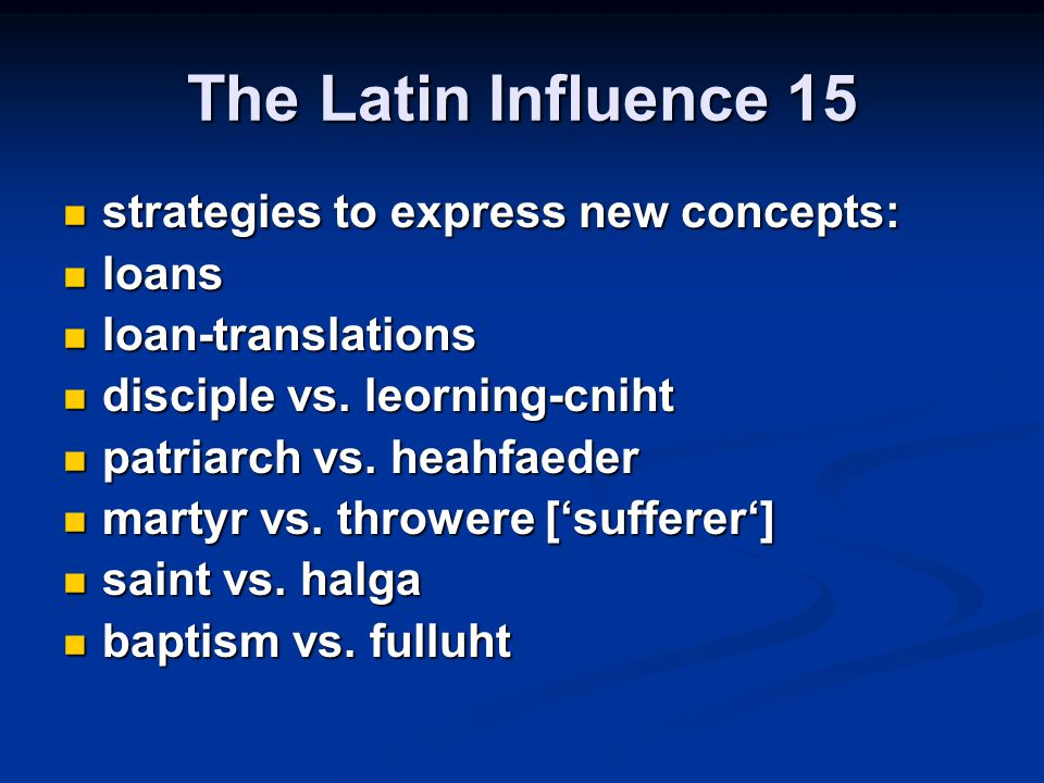 The Latin Influence 15 strategies to express new concepts: loans