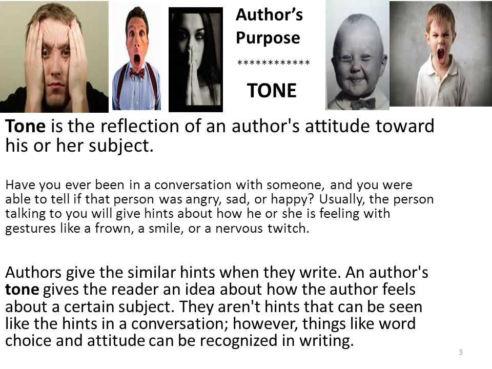 Author's Purpose. ************ TONE. Tone is the reflection of an author s attitude toward his or her subject.