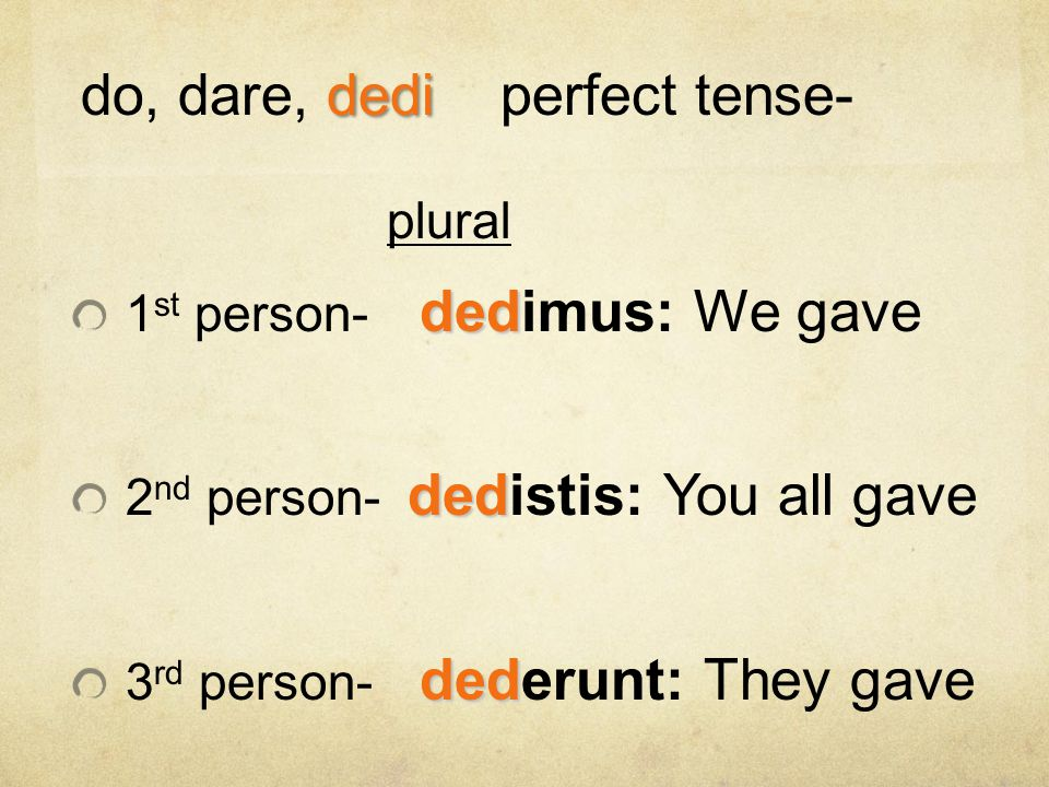do, dare, dedi perfect tense-