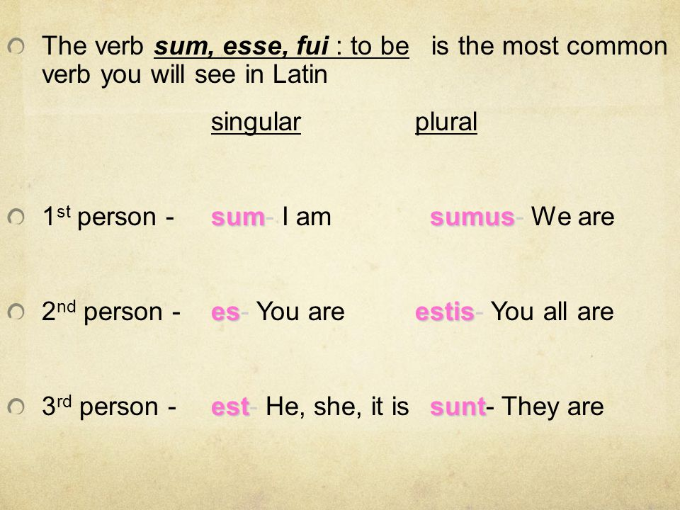 The verb sum, esse, fui : to be is the most common verb you will see in Latin