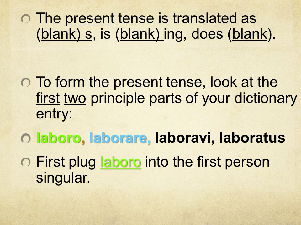 The present tense is translated as (blank) s, is (blank) ing, does (blank).