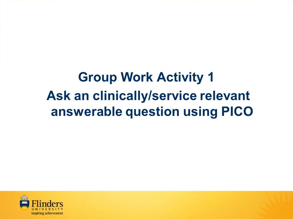 Ask an clinically/service relevant answerable question using PICO