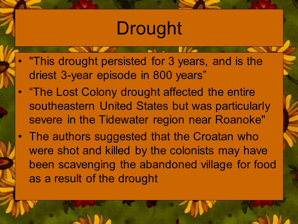 Drought This drought persisted for 3 years, and is the driest 3-year episode in 800 years