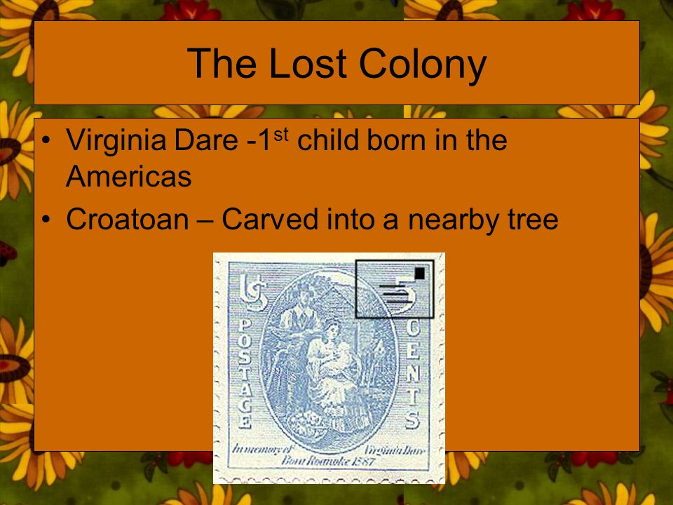 The Lost Colony Virginia Dare -1st child born in the Americas