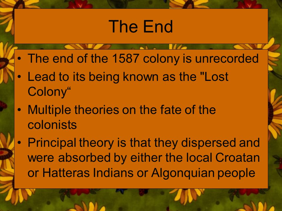 The End The end of the 1587 colony is unrecorded