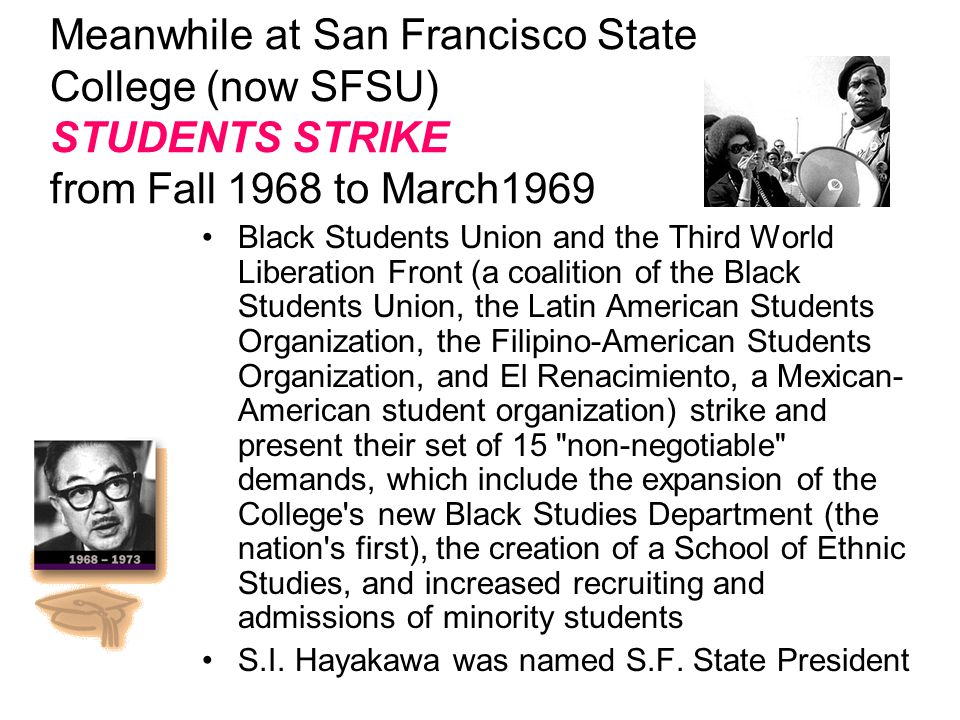 Meanwhile at San Francisco State College (now SFSU) STUDENTS STRIKE from Fall 1968 to March1969