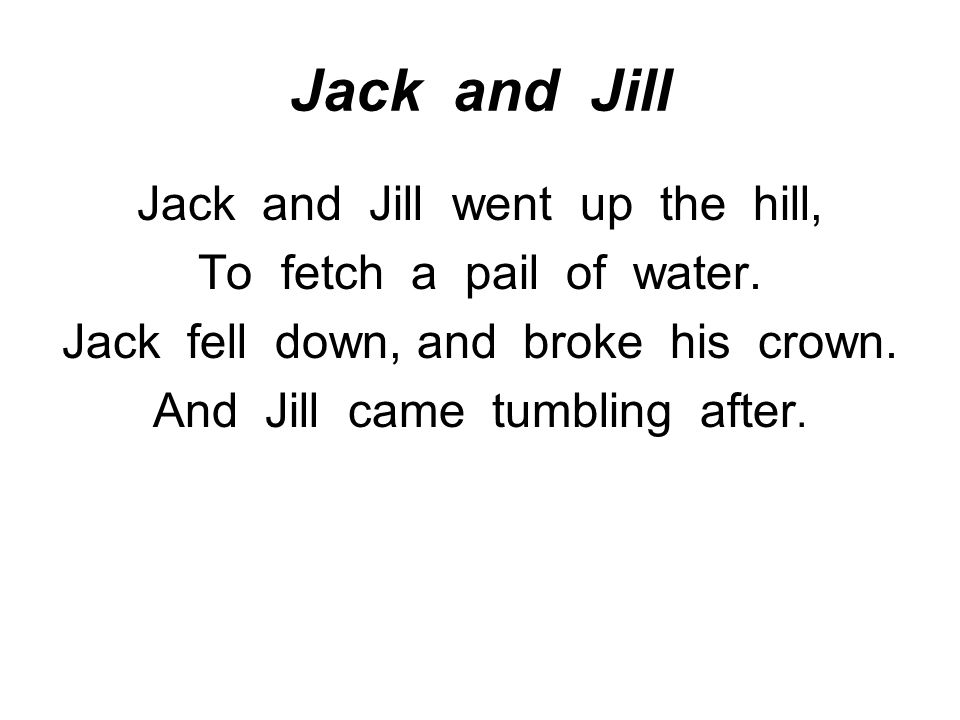 Jack and Jill Jack and Jill went up the hill,