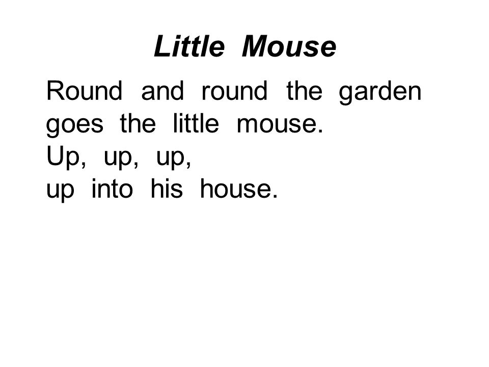 Little Mouse Round and round the garden goes the little mouse.