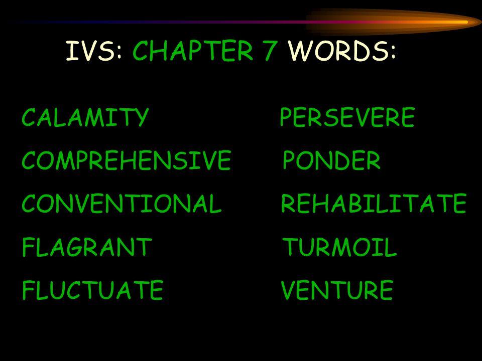 IVS: CHAPTER 7 WORDS: CALAMITY PERSEVERE COMPREHENSIVE PONDER