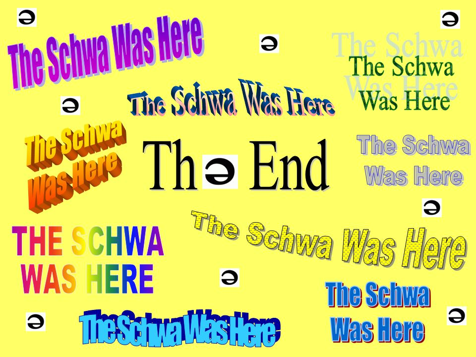 The Schwa Was Here The Schwa. Was Here. The Schwa Was Here. The Schwa. Was Here. The Schwa. Was Here.