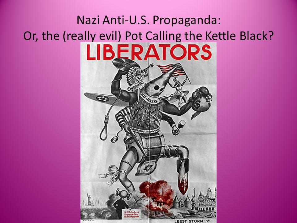 Nazi Anti-U.S. Propaganda: Or, the (really evil) Pot Calling the Kettle Black