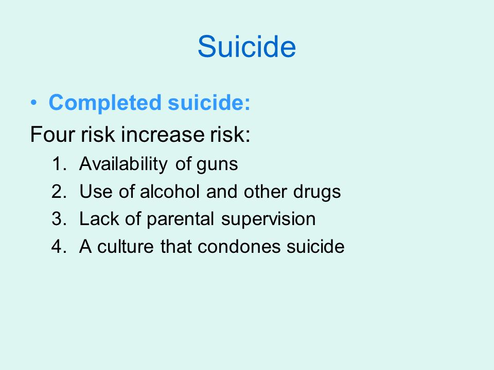 Suicide Completed suicide: Four risk increase risk: