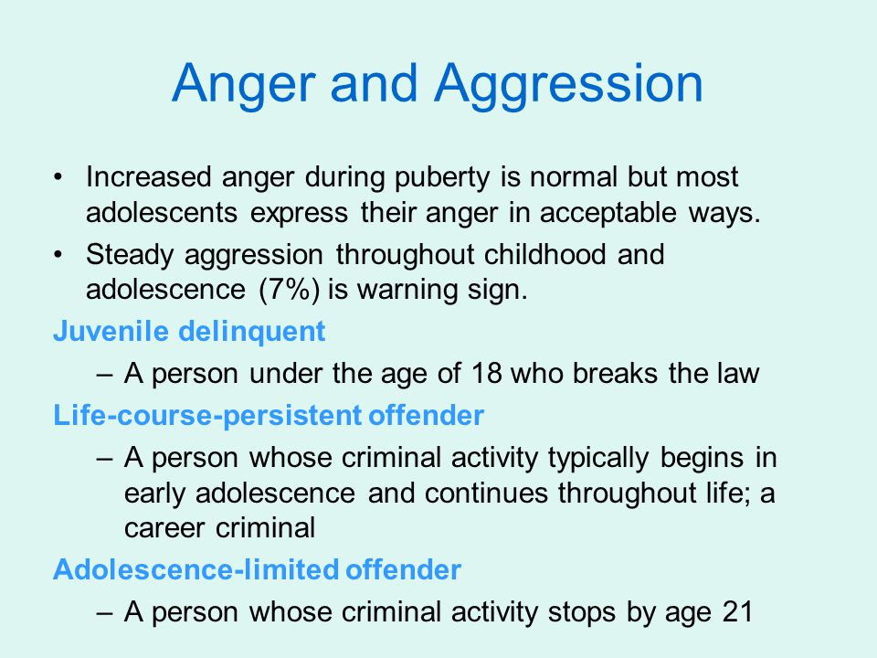 Anger and Aggression Increased anger during puberty is normal but most adolescents express their anger in acceptable ways.