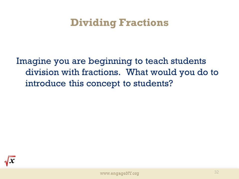Dividing Fractions Imagine you are beginning to teach students division with fractions. What would you do to introduce this concept to students