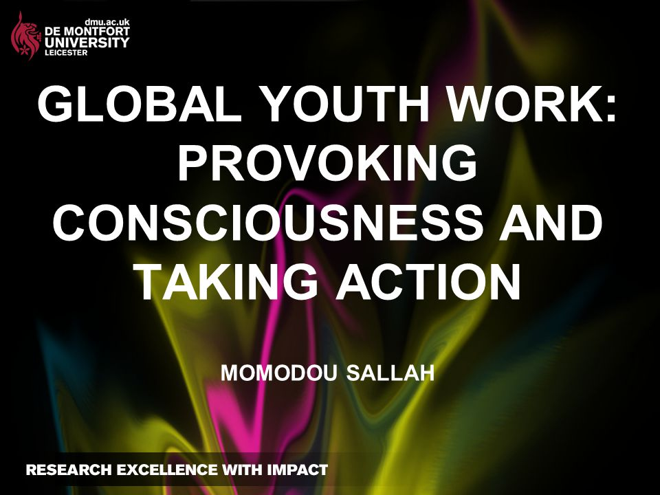 GLOBAL YOUTH WORK: PROVOKING CONSCIOUSNESS AND TAKING ACTION MOMODOU SALLAH