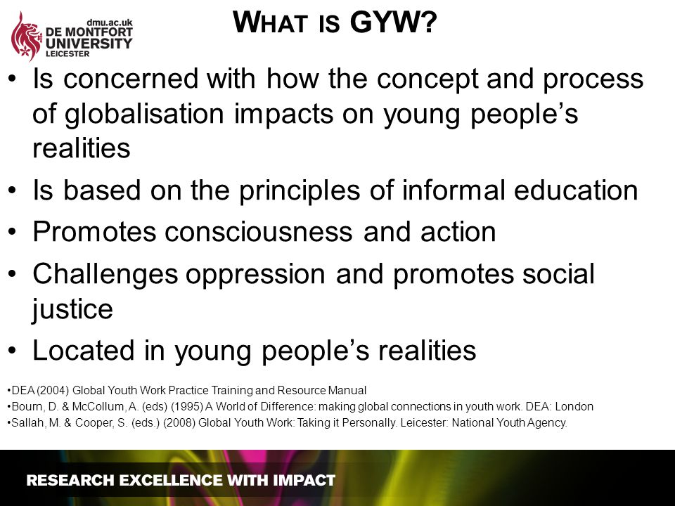 What is GYW Is concerned with how the concept and process of globalisation impacts on young people's realities.