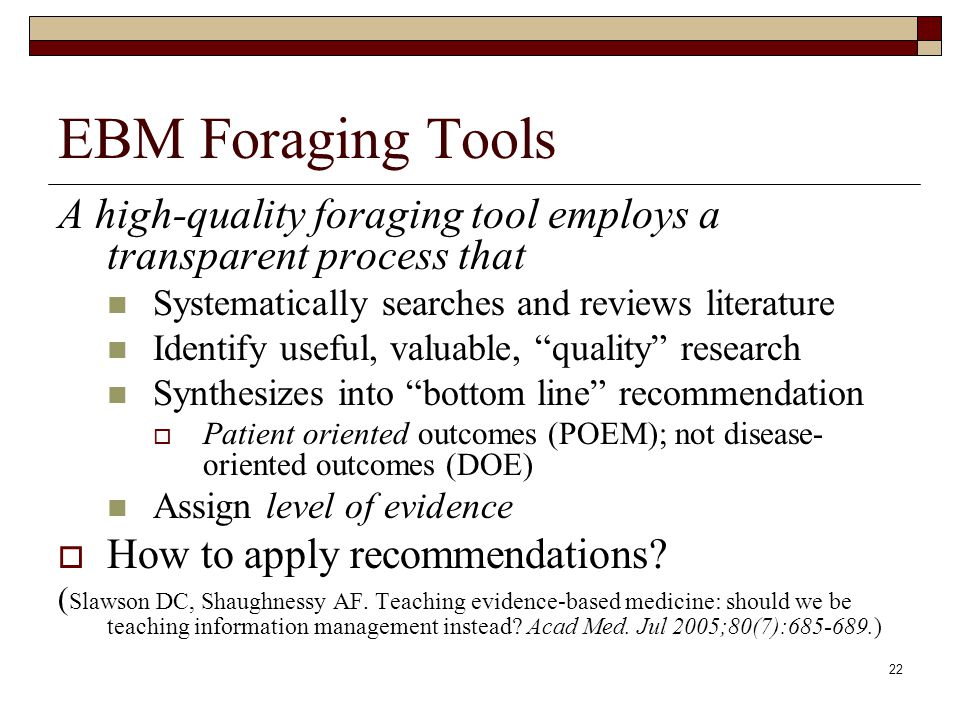EBM Foraging Tools A high-quality foraging tool employs a transparent process that. Systematically searches and reviews literature.