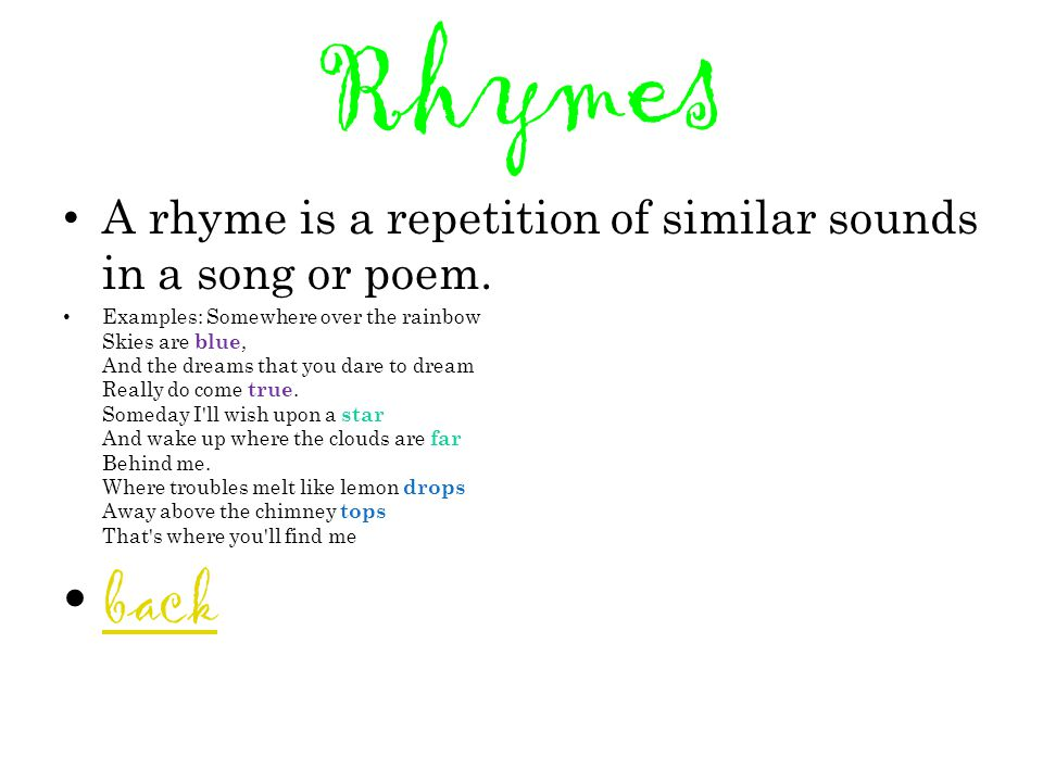 Rhymes A rhyme is a repetition of similar sounds in a song or poem.
