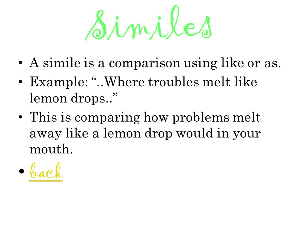 Similes back A simile is a comparison using like or as.