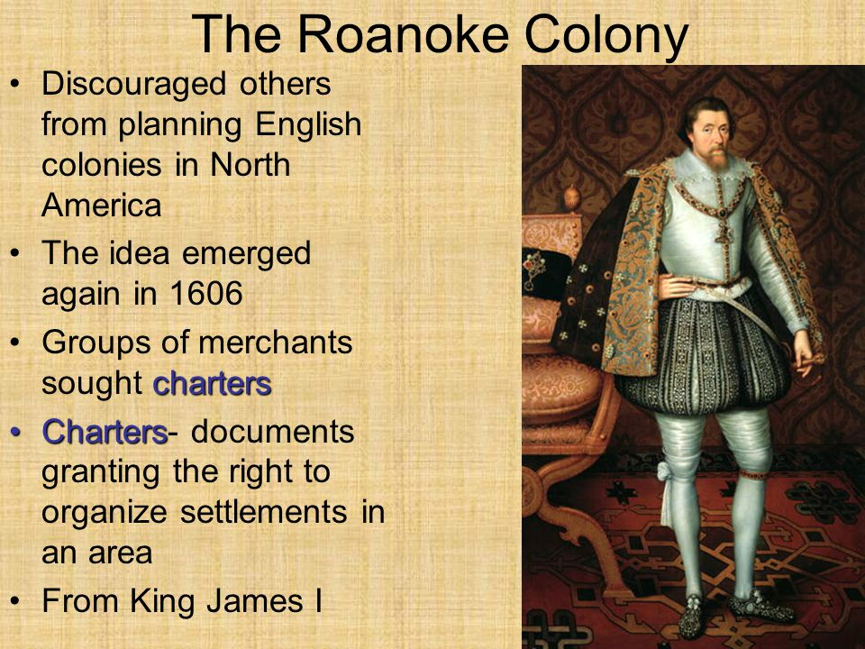The Roanoke Colony Discouraged others from planning English colonies in North America. The idea emerged again in 1606.