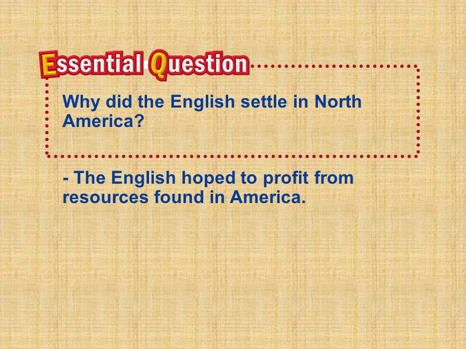 Essential Question Why did the English settle in North America