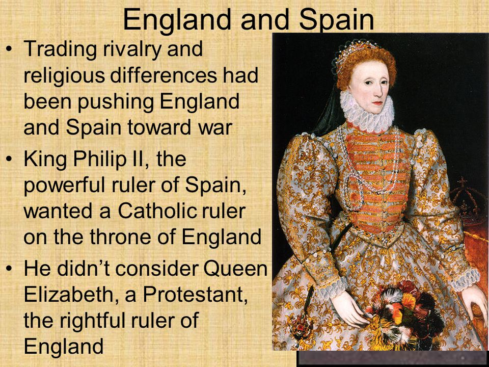 England and Spain Trading rivalry and religious differences had been pushing England and Spain toward war.