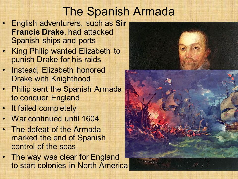 The Spanish Armada English adventurers, such as Sir Francis Drake, had attacked Spanish ships and ports.