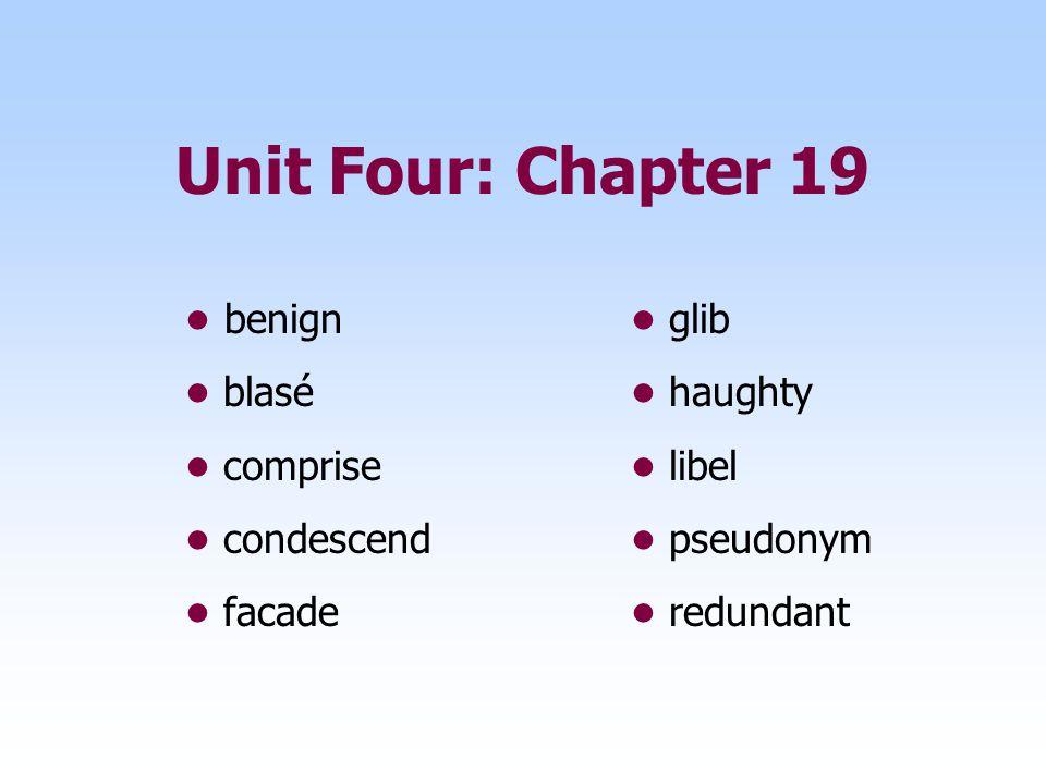 Unit Four: Chapter 19 • benign • glib • blasé • haughty