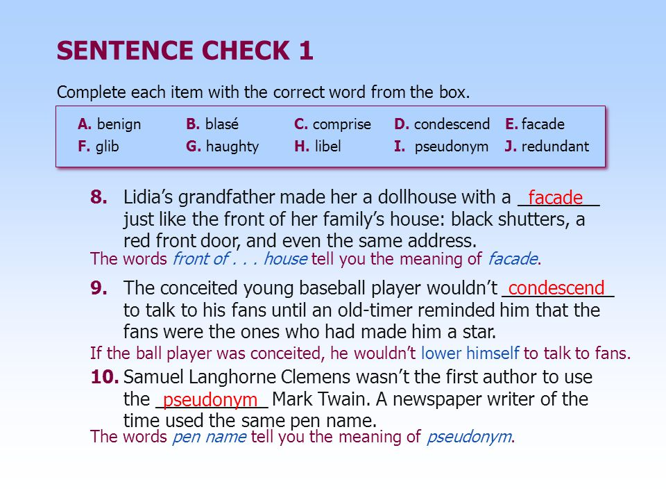 SENTENCE CHECK 1 Complete each item with the correct word from the box. A. benign B. blasé C. comprise.