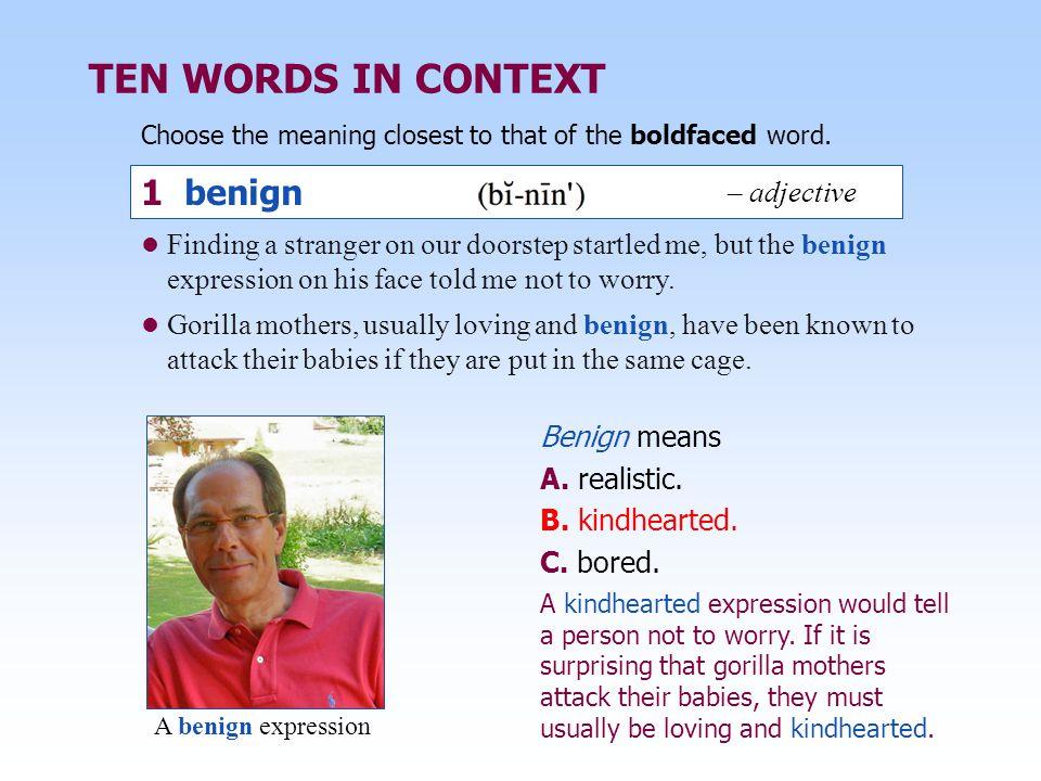 TEN WORDS IN CONTEXT 1 benign – adjective