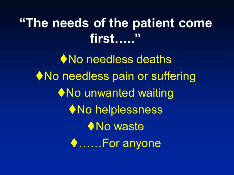The needs of the patient come first…..
