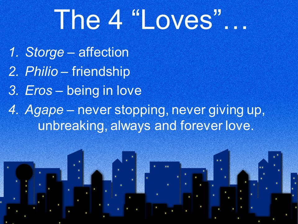 The 4 Loves … Storge – affection Philio – friendship