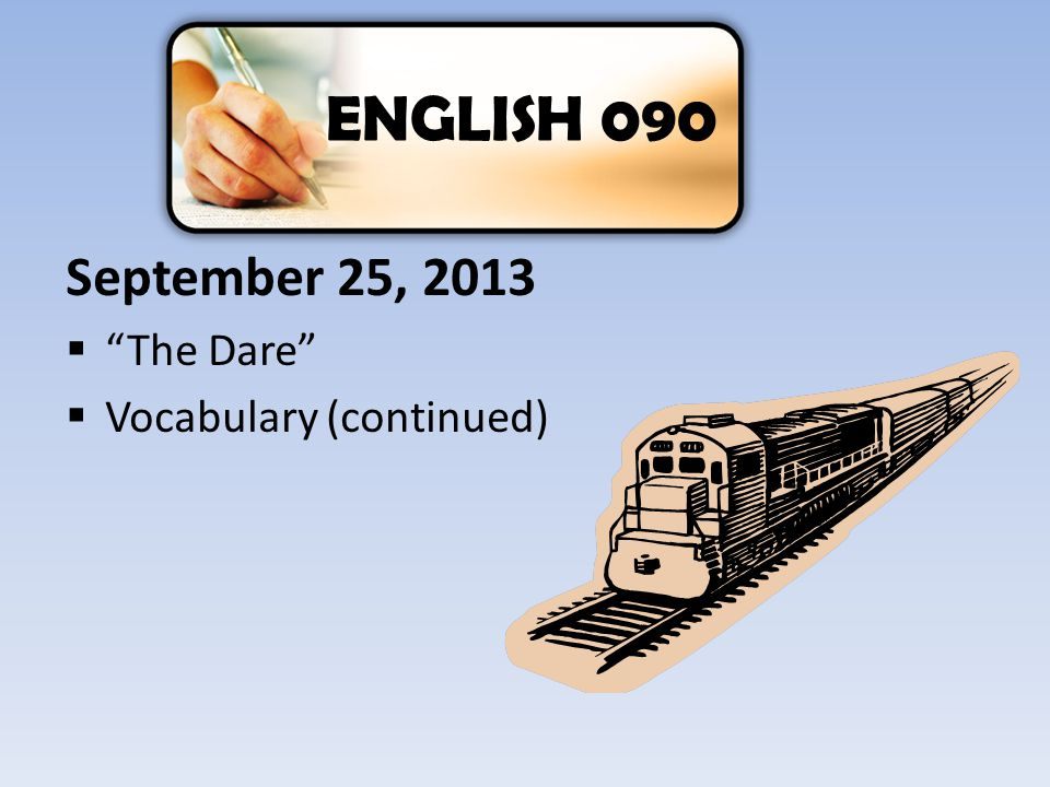 ENGLISH 090 September 25, 2013 The Dare Vocabulary (continued)