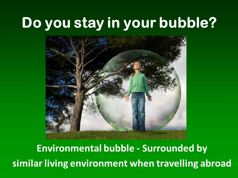Do you stay in your bubble
