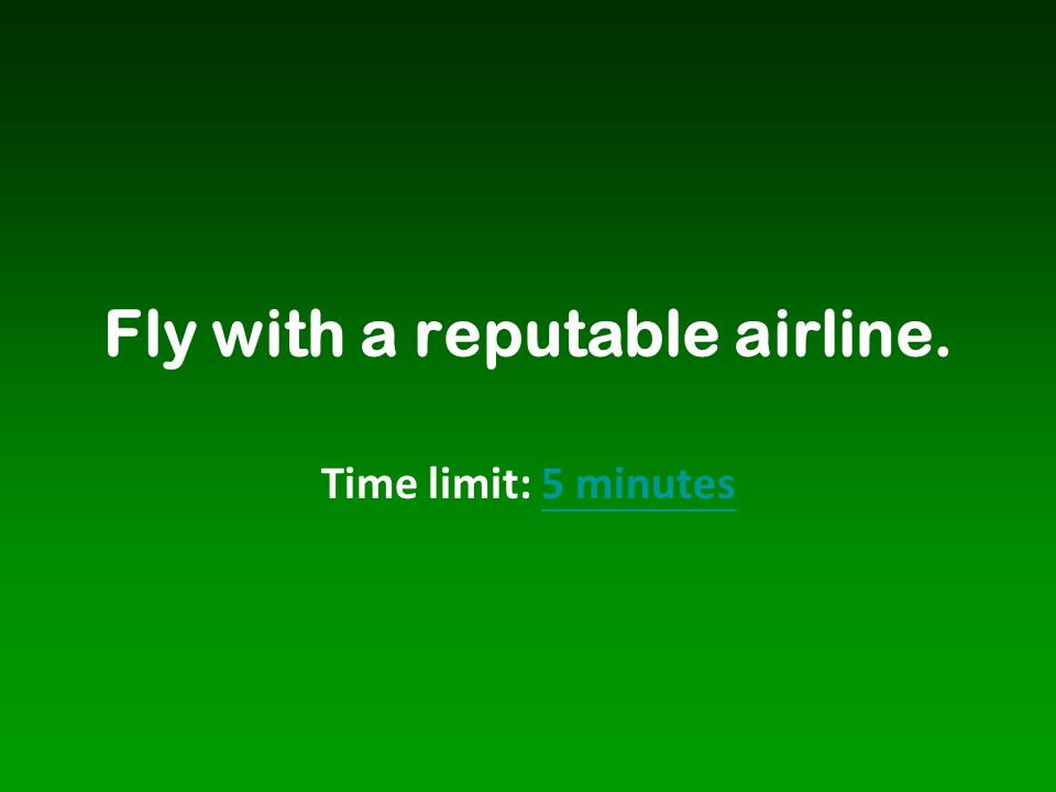 Fly with a reputable airline.