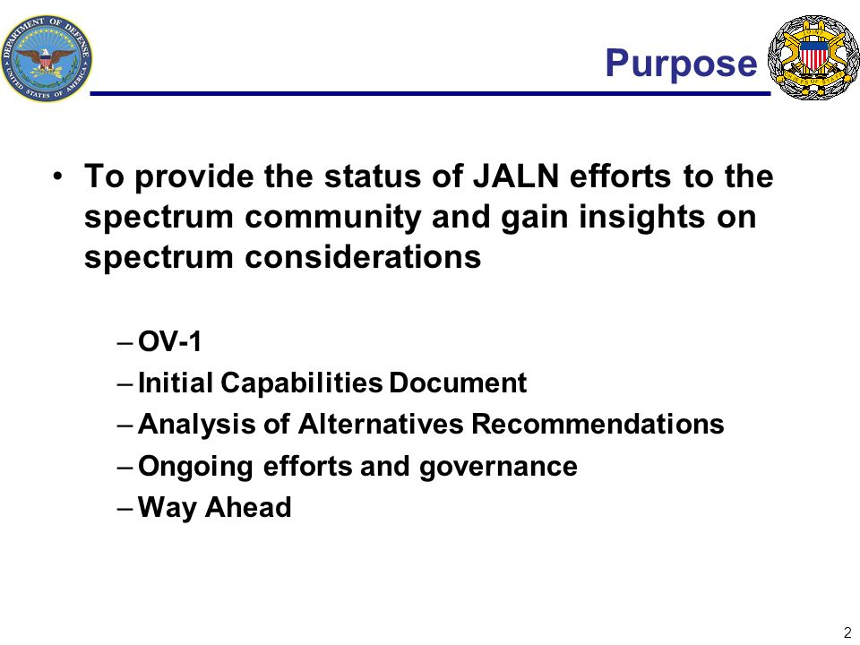 Purpose To provide the status of JALN efforts to the spectrum community and gain insights on spectrum considerations.