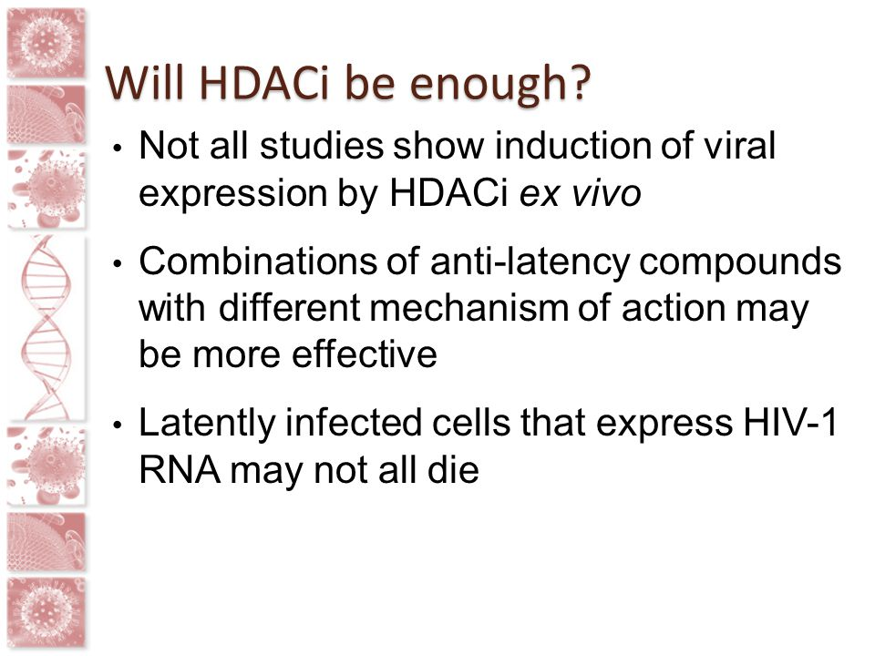 Will HDACi be enough Not all studies show induction of viral expression by HDACi ex vivo.