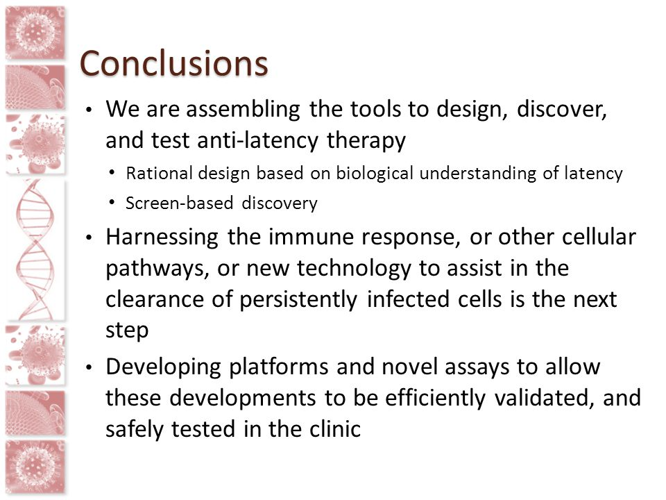 Conclusions We are assembling the tools to design, discover, and test anti-latency therapy.