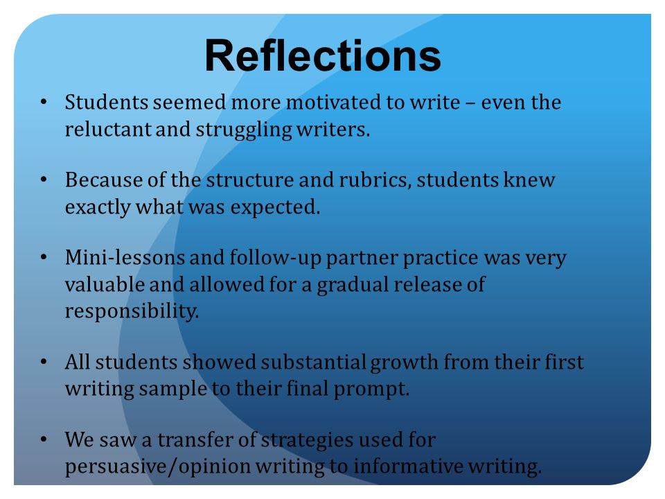 Reflections Students seemed more motivated to write – even the reluctant and struggling writers.