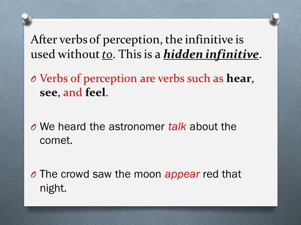 After verbs of perception, the infinitive is used without to