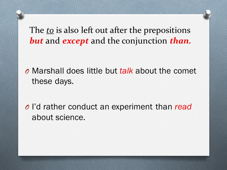 The to is also left out after the prepositions but and except and the conjunction than.