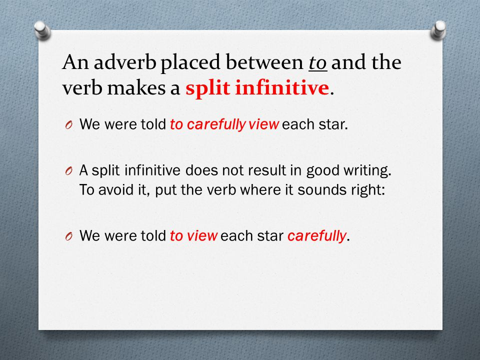 An adverb placed between to and the verb makes a split infinitive.
