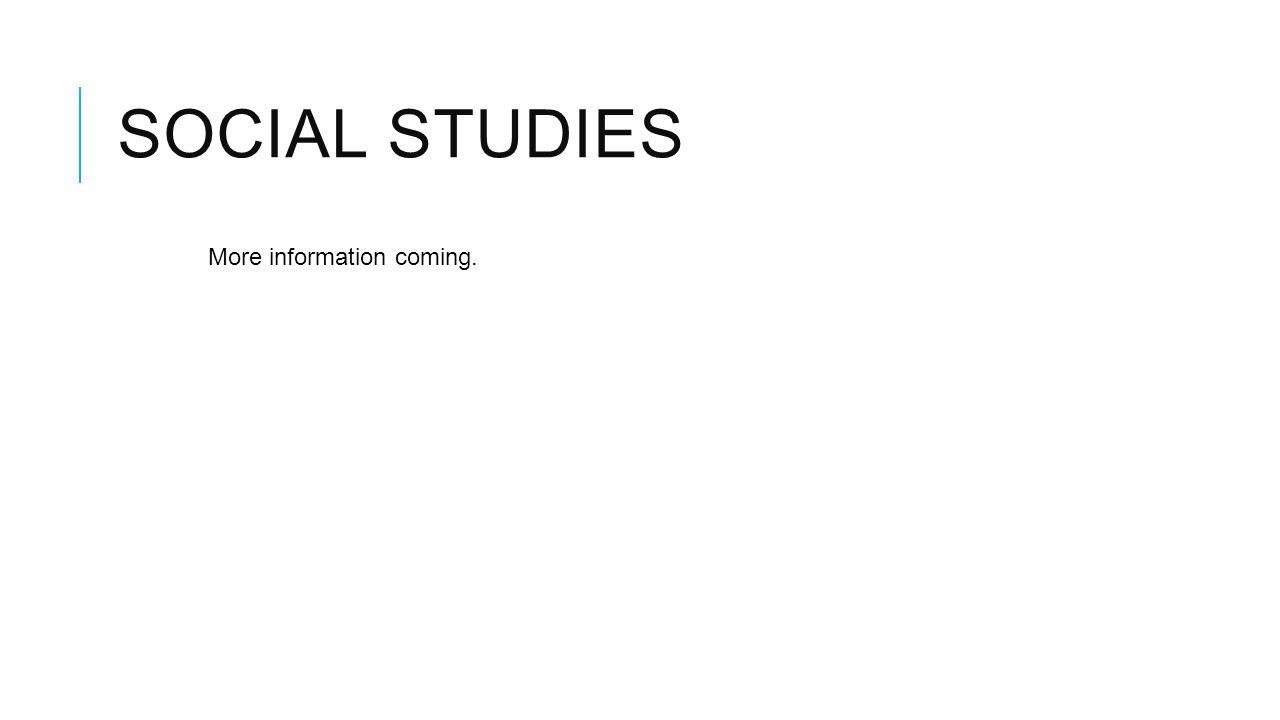 Social Studies More information coming.