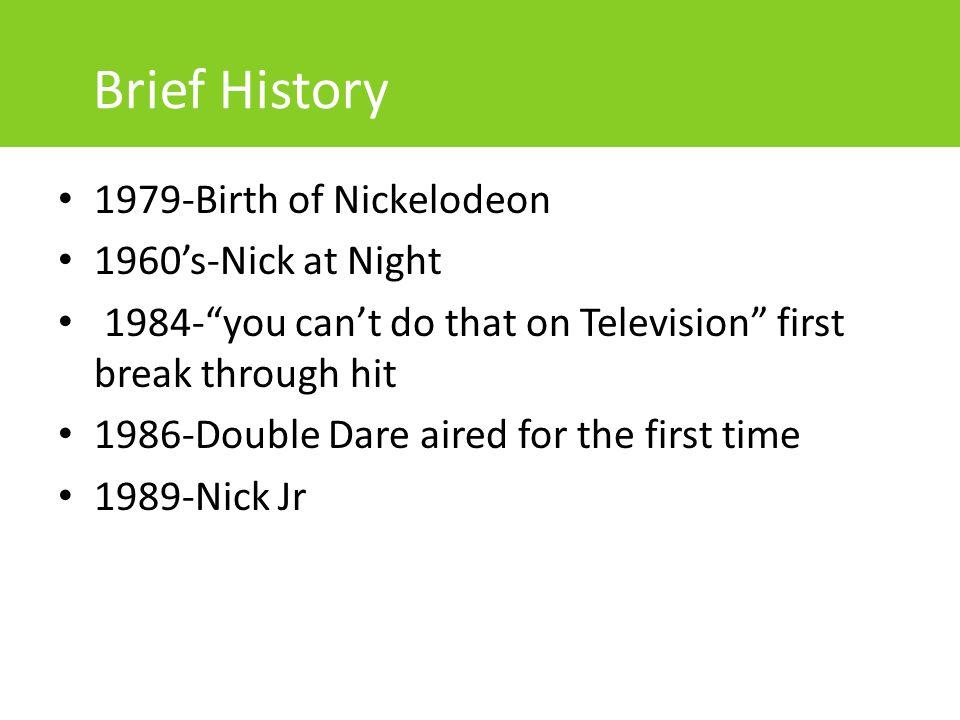 Brief History 1979-Birth of Nickelodeon 1960's-Nick at Night